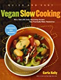 Quick and Easy Vegan Slow Cooking: More Than 150 Tasty, Nourishing Recipes That Practically Make Themselves