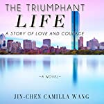 The Triumphant Life: A Story of Love and Courage | Jin-Chen Camilla Wang
