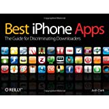 Best Iphone Apps: The Guide for Discriminating Downloadersby Josh Clark