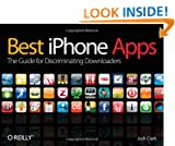 Best iPhone Apps: The Guide for Discriminating Downloaders: The essential guide for discriminating downloaders
