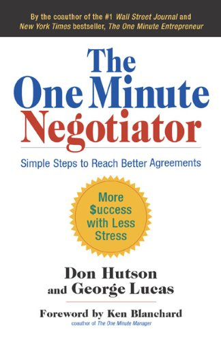 The One Minute Negotiator: Simple Steps to Reach Better...