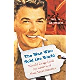 The Man Who Sold the World: Ronald Reagan and the Betrayal Of Main Street Americaby William Kleinknecht