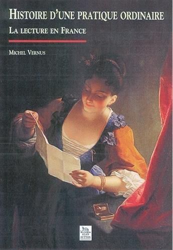 Histoire d'une pratique ordinaire. la lecture en France