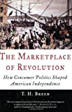 The Marketplace of Revolution: How Consumer Politics Shaped American Independence (019518131X) by Breen, T. H.