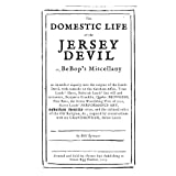 The Domestic Life of the Jersey Devil: or, BeBop's Miscellany