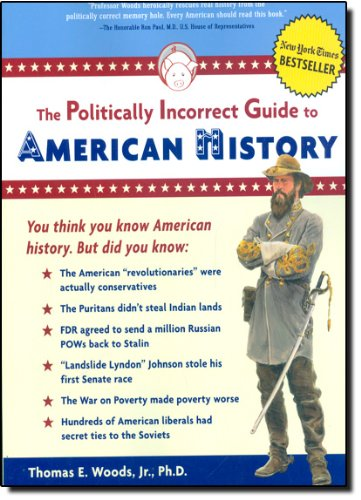 The Politically Incorrect Guide to American History: Thomas E. Woods Jr.: 9780895260475: Amazon.com: Books