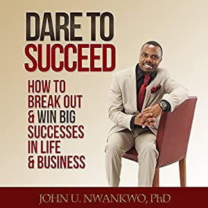 Dare to Succeed: How to Break out & Win Big Successes in Life & Business Audiobook