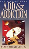 img - for The Link Between A.D.D and Addiction: Getting the Help You Deserve book / textbook / text book
