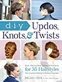 img - for DIY Updos, Knots, and Twists: Easy, Step-by-Step Styling Instructions for 35 Hair Styles - from Inverted Fishtails to Polished Ponytails! book / textbook / text book