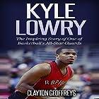 Kyle Lowry: The Inspiring Story of One of Basketball's All-Star Guards Hörbuch von Clayton Geoffreys Gesprochen von: Eddie Caiazzo