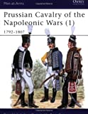 Prussian Cavalry of the Napoleonic Wars (1) : 1792-1807 (Men-At-Arms Series, 162)