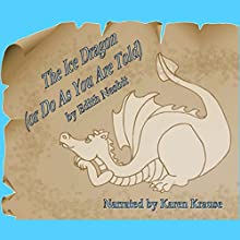 The Ice Dragon: Do as You Are Told, Book 4 (       UNABRIDGED) by Edith Nesbit Narrated by Karen Krause