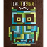 Dare to Be Square Quilting: A Block-by-Block Guide to Making Patchwork and Quilts ~ Boo Davis