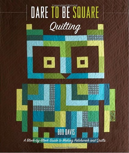Dare to Be Square Quilting: A Block-by-Block Guide to Making Patchwork and Quilts PDF
