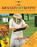 img - for The Backyard Beekeeper Revised and Updated An Absolute Beginners Guide to Keeping Bees in Your Yard and Garden by Flottum, Kim [Quarry Books,2010] (Paperback) Revised edition book / textbook / text book