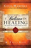 I Believe in Healing: Real Stories from the Bible and Today