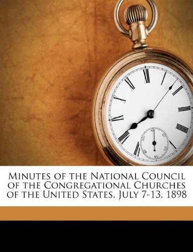 Minutes of the National Council of the Congregational Churches of the United States, July 7-13, 1898