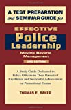 A Test Preparation and Seminar Guide for Effective Police Leadership: Moving Beyond Management