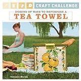 Craft Challenge: Dozens of Ways to Repurpose a Tea Towel ~ Nathalie Mornu
