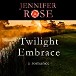 Twilight Embrace: A Romance  | Jennifer Rose
