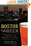 Boston Beer:: A History of Brewing in the Hub (American Palate)