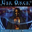 Use Once, Then Destroy (       UNABRIDGED) by Conrad Williams Narrated by Lynne Jenson, John Curran