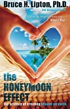 img - for The Honeymoon Effect: The Science of Creating Heaven on Earth by Bruce H. Lipton Ph.D. Ph.D. (2014-04-01) book / textbook / text book