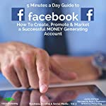 5 Minutes a Day Guide to Facebook: How to Create, Promote, & Market a Successful Money Generating Account | Penny King
