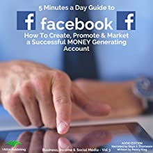 5 Minutes a Day Guide to Facebook: How to Create, Promote, & Market a Successful Money Generating Account Audiobook by Penny King Narrated by Raya J. Thomason