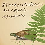 Timothy; or, Notes of an Abject Reptile | Verlyn Klinkenborg