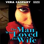 The Man Who Loved His Wife | Vera Caspary