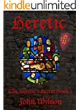Heretic (The Heretic's Secret Trilogy Book 1)