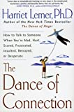 The Dance of Connection: How to Talk to Someone When Youre Mad, Hurt, Scared, Frustrated, Insulted, Betrayed, or Desperate