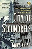 City of Scoundrels: The 12 Days of Disaster That Gave Birth to Modern Chicago (0307454304) by Krist, Gary