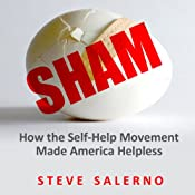Sham: How the Self-Help Movement Made America Helpless | [Steve Salerno]