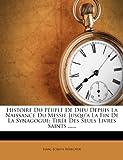 img - for Histoire Du Peuple De Dieu Depuis La Naissance Du Messie Jusqu'a La Fin De La Synagogue: Tir e Des Seuls Livres Saints ...... (French Edition) book / textbook / text book