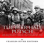 The Beer Hall Putsch: The History and Legacy of Adolf Hitler and the Nazi Party's Failed Coup Attempt in 1923 |  Charles River Editors