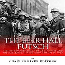 The Beer Hall Putsch: The History and Legacy of Adolf Hitler and the Nazi Party's Failed Coup Attempt in 1923 (       UNABRIDGED) by Charles River Editors Narrated by Dan Gallagher