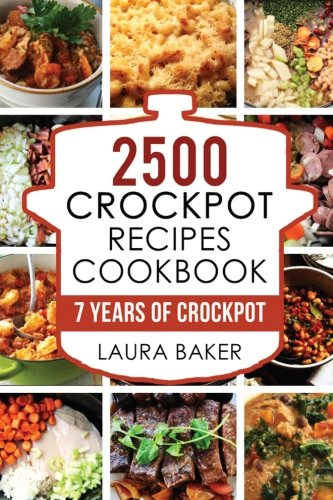 Crock Pot: 2500 Crockpot Recipes Cookbook: 7 Years of Crock Pot Slow Cooker Recipes, Crockpot Healthy Recipes,Crock Pot Cookbook,Crock pot Dump Meals ... Recipes Free,Crock Pot Cookbooks) (Volume 1) by Laura Baker, Frank SImmons, Martha Evans, Eleonor Crockpot, Alan Crock Pot, Mark Crockpot Recipes, Eve Crockpot Cookbook, Carl Dump Dinner Recipes, Joseph Dump Dinners, Andy Slow Cooker, Caroline Slow Cooker Cookbook, Martin Healthy Crockpot Recipes
