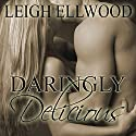 Daringly Delicious Audiobook by Leigh Ellwood Narrated by Audrey Lusk