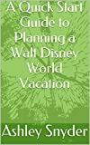 A Quick Start Guide to Planning a Walt Disney World Vacation