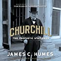 Churchill: The Prophetic Statesman (       UNABRIDGED) by James C. Humes Narrated by Matthew Brenher