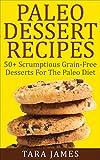 Paleo Dessert Recipes: 50+ Scrumptious Grain-Free Desserts For The Paleo Diet