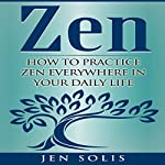 Zen: How to Practice Zen Everywhere in Your Daily Life | Jen Solis