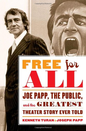 Free for All: Joe Papp, The Public, and the Greatest Theater Story Ever Told, Kenneth Turan, Joseph Papp