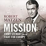 Mission: Jimmy Stewart and the Fight for Europe | Robert Matzen,Leonard Maltin - foreward