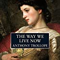 The Way We Live Now (       UNABRIDGED) by Anthony Trollope Narrated by Timothy West