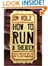 How to Run a Theater: A Witty, Practical and Fun Guide to Arts Management