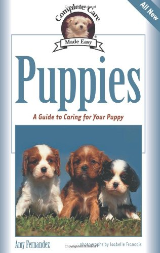 Puppies: A Complete Guide to Caring for Your Puppy (Complete Care Made Easy)