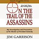 On the Trail of the Assassins: One Man's Quest to Solve the Murder of President Kennedy Audiobook by Jim Garrison Narrated by Mark Kincaid
